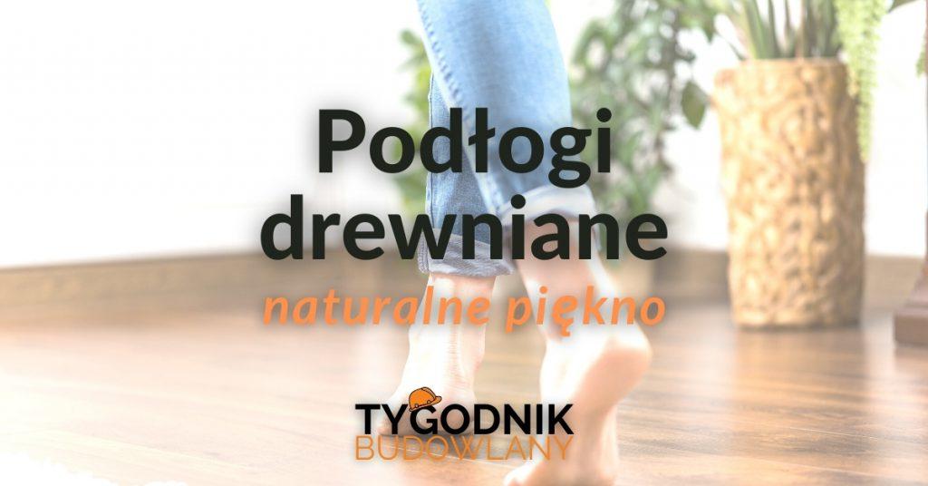 Podłogi drewniane – naturalne piękno Twojego domu